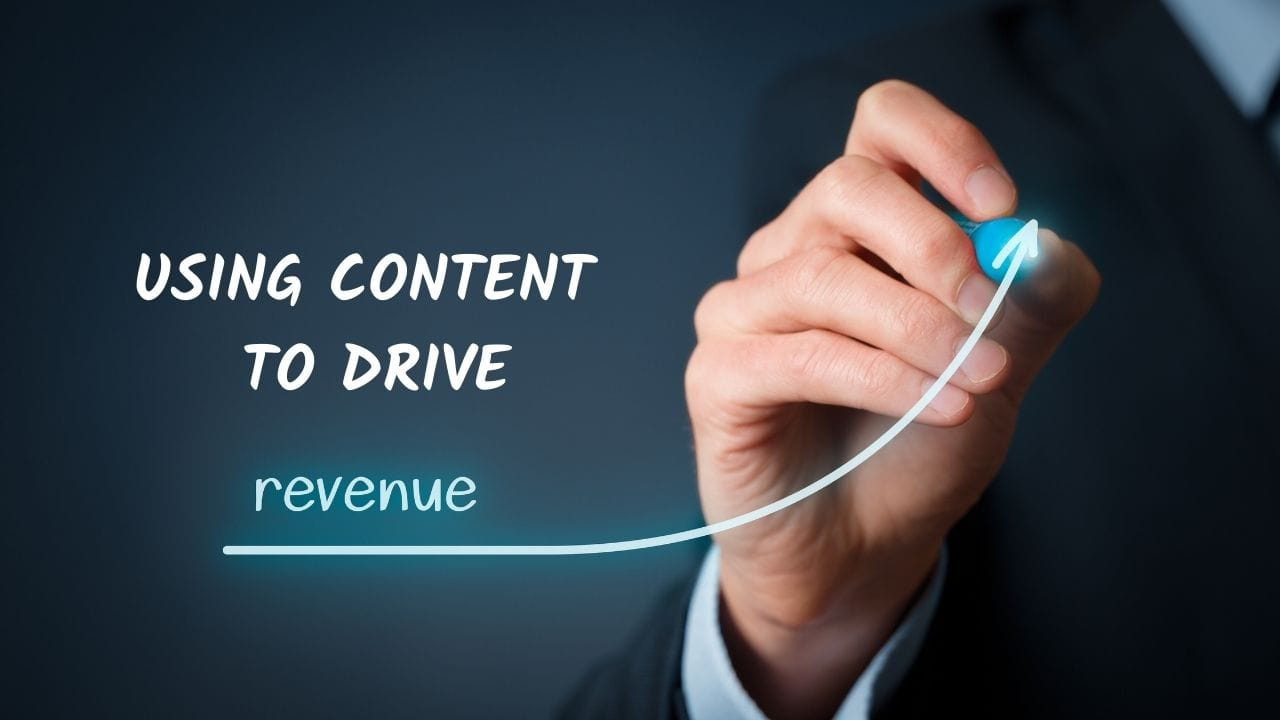 drive revenue with content